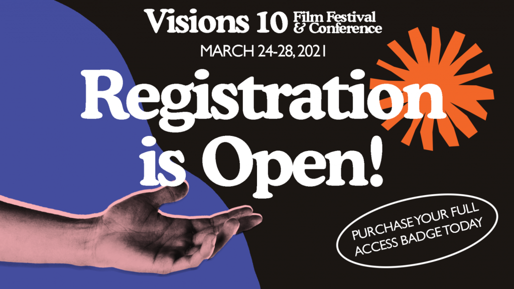 Visions 10 Film Festival & Conference | March 24-28, 2021 | Registration is Open! | Purchase your full access badge today